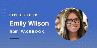 Feedonomics Expert Interview: Emily Wilson from Facebook