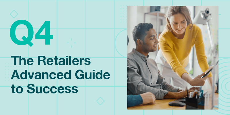 The Retailers Advanced Guide to Success in Q4 2020